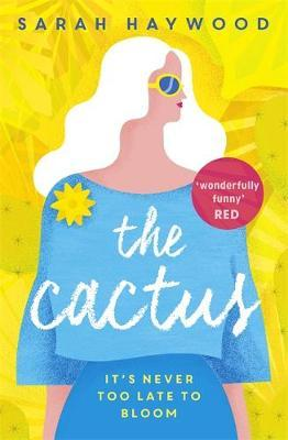 The Cactus : the New York bestselling debut soon to be a Netflix romcom starring Reese Witherspoon