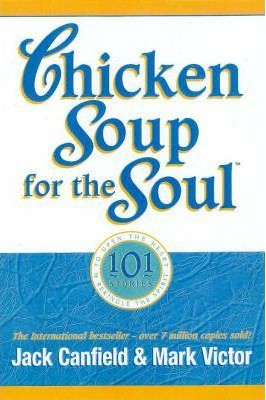 Chicken Soup for the Soul : 101 Stories to Open the Heart and Rekindle the Spirit