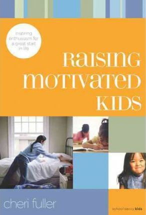 Raising Motivating Kids : Inspiring Enthusiasm for a Great Start in Life