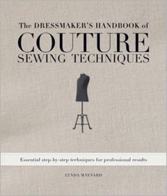 The Dressmaker's Handbook of Couture Sewing Techniques : Essential Step-by-Step Techniques for Professional Results
