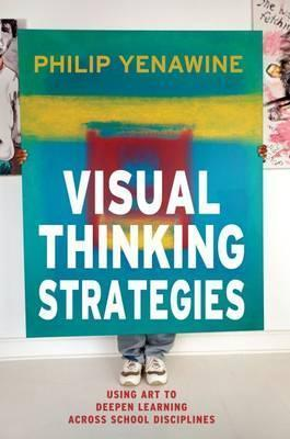 Visual Thinking Strategies - Using Art To Deepen Learning Across School Disciplines