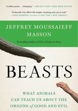 Beasts : What Animals Can Teach Us About the Origins of Good and Evil
