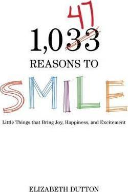 1,047 Reasons to Smile : Little Things that Bring Joy, Happiness, and Excitement