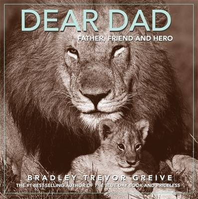 Dear Dad : Father, Friend and Hero