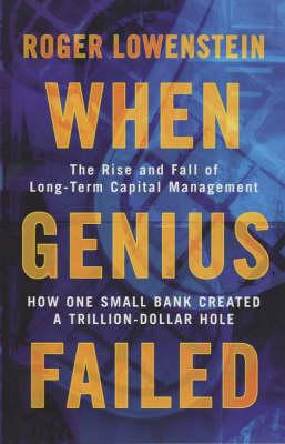 When Genius Failed : The Rise and Fall of Long Term Capital Management