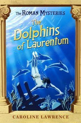 The Roman Mysteries: The Dolphins of Laurentum : Book 5