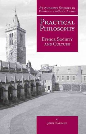 Practical Philosophy : Ethics, Society and Culture