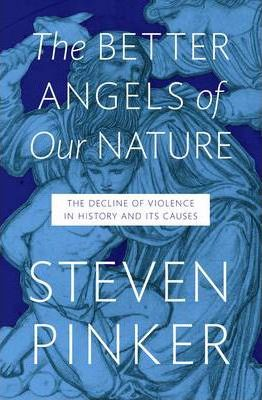 The Better Angels Of Our Nature - The Decline Of Violence In History And Its Causes