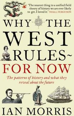 Why The West Rules - For Now - The Patterns Of History, And What They Reveal About The Future
