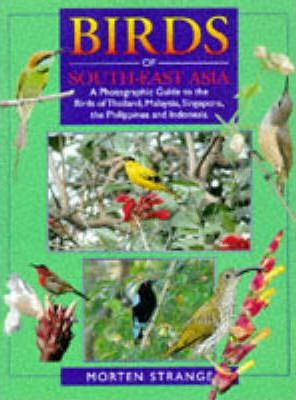 Birds Of South-East Asia - A Photographic Guide To The Birds Of Thailand, Malaysia, Singapore, The Philippines And Indonesia