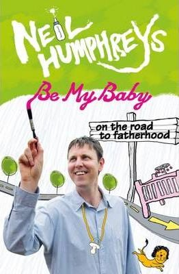 Be My Baby : On the Road to Fatherwood