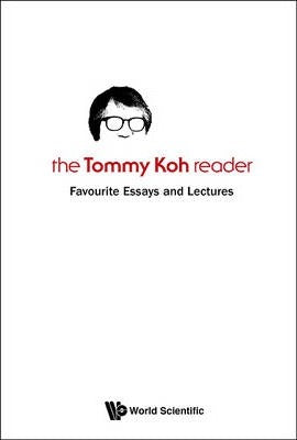 The Tommy Koh Reader - Favourite Essays And Lectures
