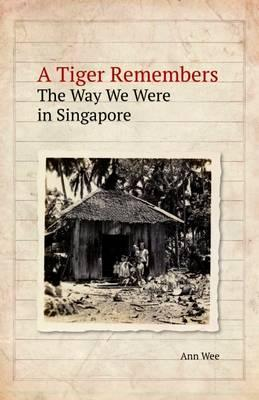 A Tiger Remembers - The Way We Were In Singapore