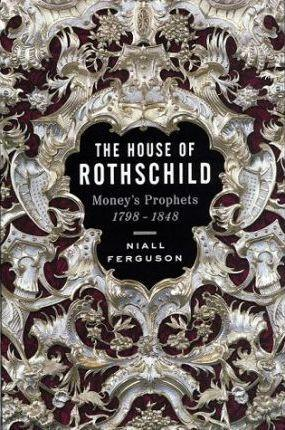 The House of Rothschild : Money's Prophets 1798-1848