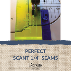 "Perfect Scant 1/4"" seams"