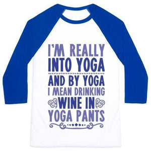 I'M REALLY INTO YOGA (AND BY YOGA I MEAN DRINKING WINE IN YOGA PANTS) UNISEX CLASSIC BASEBALL TEE - olivias-room-boutique