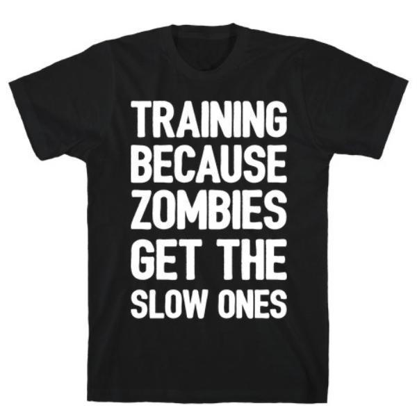 TRAINING BECAUSE ZOMBIES GET THE SLOW ONES T-SHIRT - Monsoon Ridge