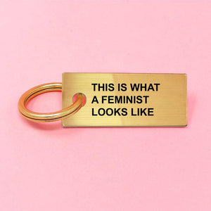 WHAT A FEMINIST LOOKS LIKE Keychain Gold