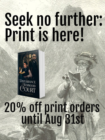 A man in Victorian mountain climbing attire stands in a mountainous setting, holding a pair of binoculars. The text reads: Seek no further: print is here! 20% off print orders August 31st. An image of Disturbance of Foxwood Court in print appears above the image.