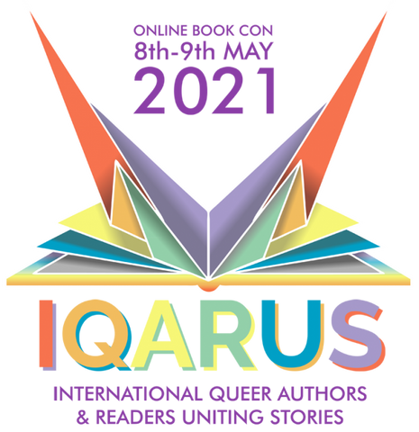 The IQARUS-con logo (a pop-up book with rainbow coloured pages) sits above the text: IQARUS International Queer Authors & Readers Uniting Stories. Above the logo is the date: 8th-9th of May 2021