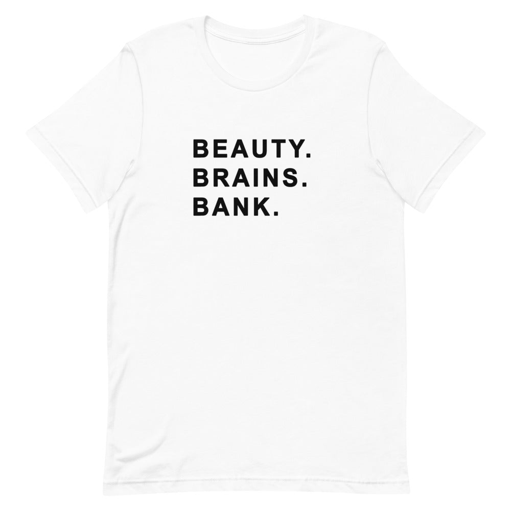 Beauty. Brains. Bank Unisex T-Shirt in White
