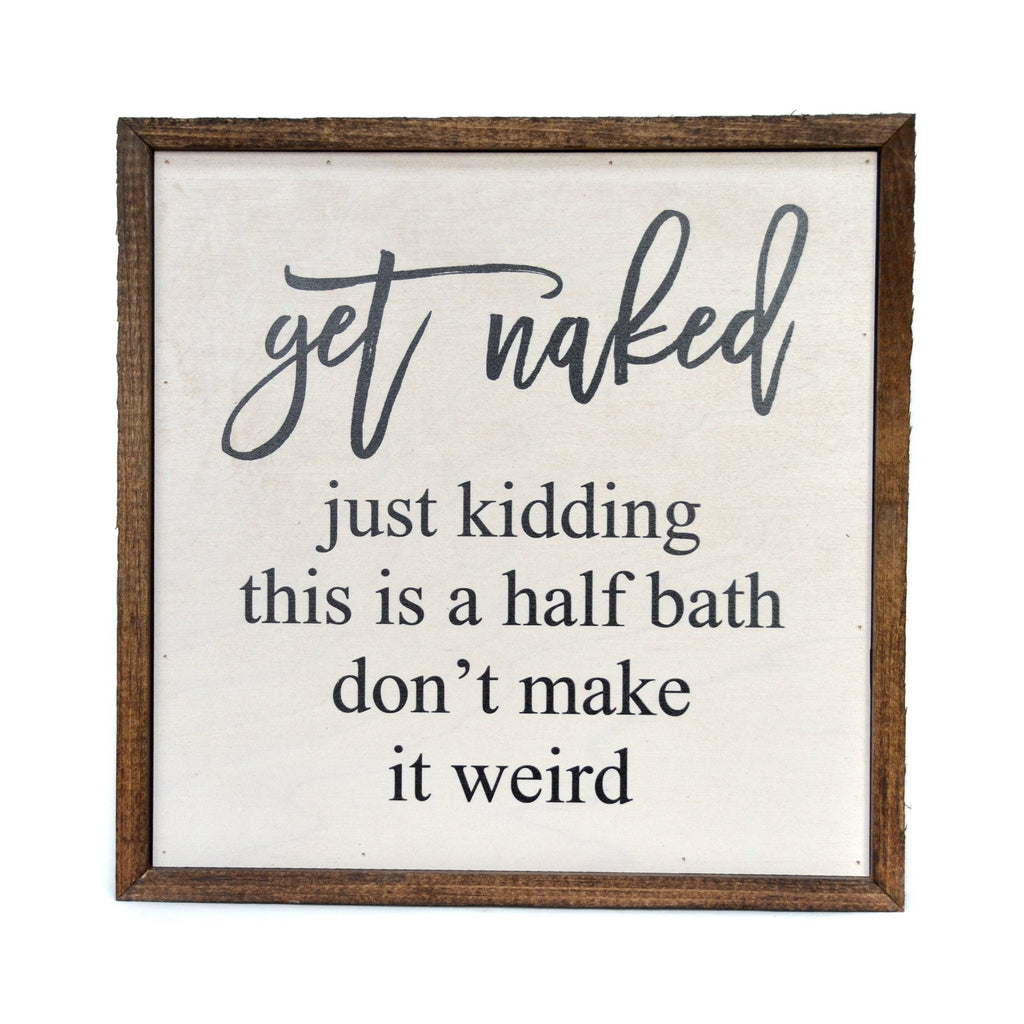 10X10 Get Naked Half Bathroom Wooden Sign - RoseabellaCo