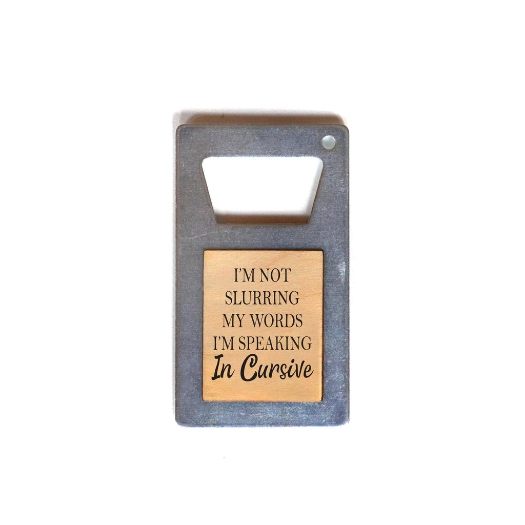 I'm Not Slurring My Words I'm Speaking In Beer Bottle Opener - RoseabellaCo