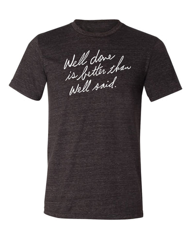 Well Done is Better than Well Said Unisex Short Sleeve Tee