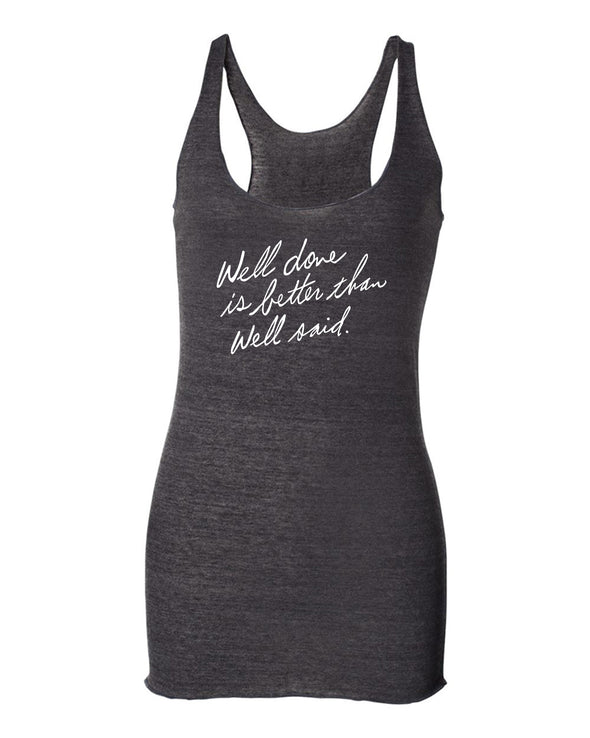 Well Done is Better than Well Said Womens Racerback Tank