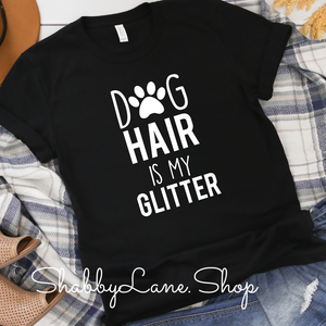 Dog hair is my glitter - Black