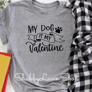 My Dog is my valentine - Gray t-shirt