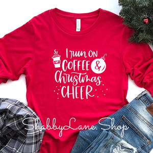 I run on coffee and Christmas cheer- red long sleeve