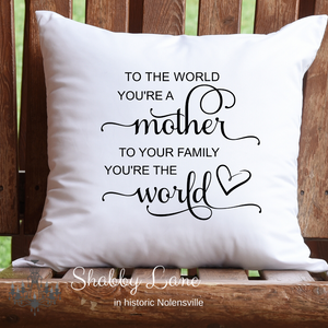 Mother you are the world pillow white