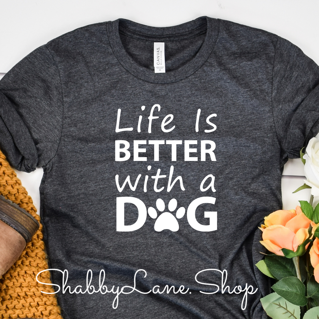 Life is better with a dog - Gray