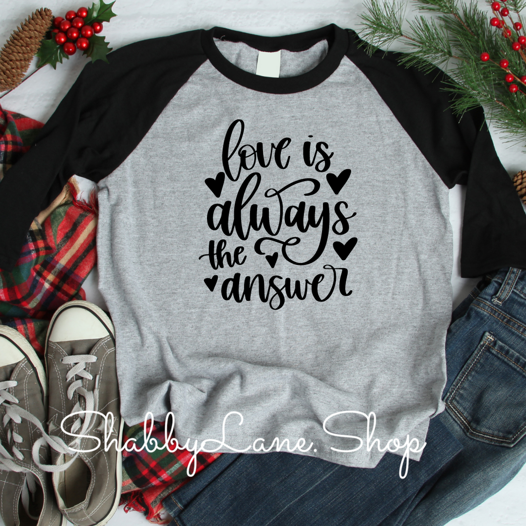 Love is always the answer- gray raglan