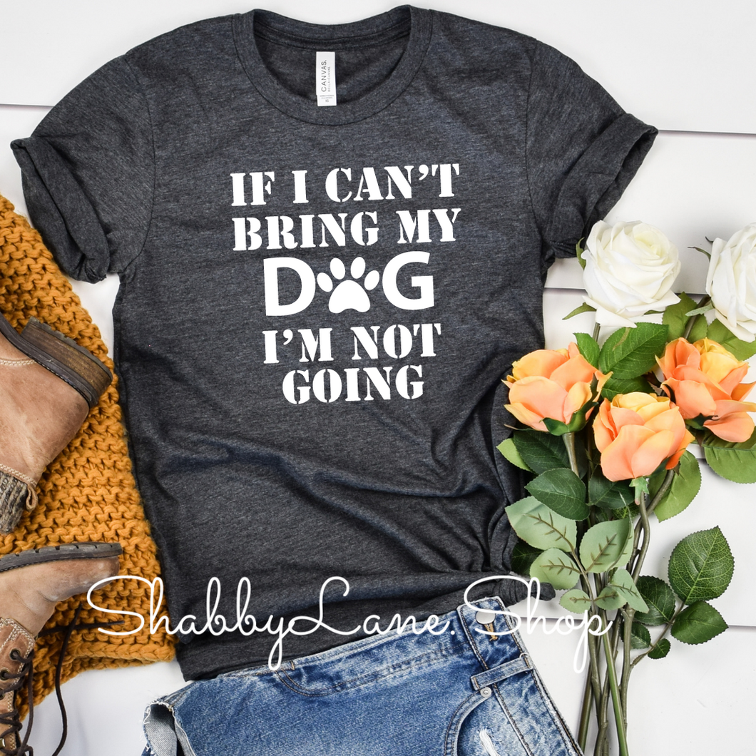 If my dog can't go - Dk grey