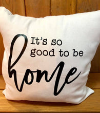 Load image into Gallery viewer, Good to be home. Canvas pillow
