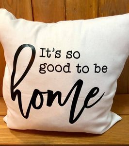 Good to be home. Canvas pillow