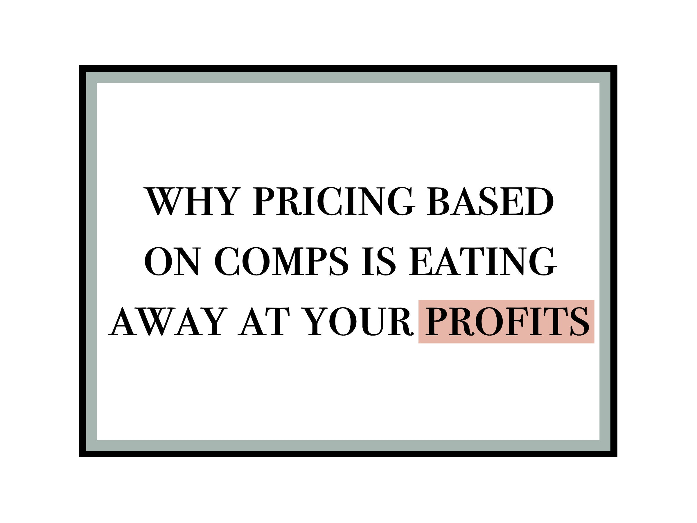 How Pricing Based on Comps is Hurting Your Profit