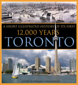 Toronto: A Short Illustrated HIstory of Its First 12,000 Years
