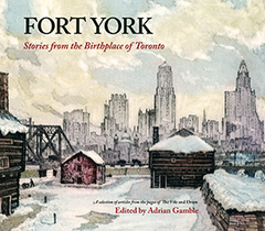 Fort York: Stories from the Birthplace of Toronto