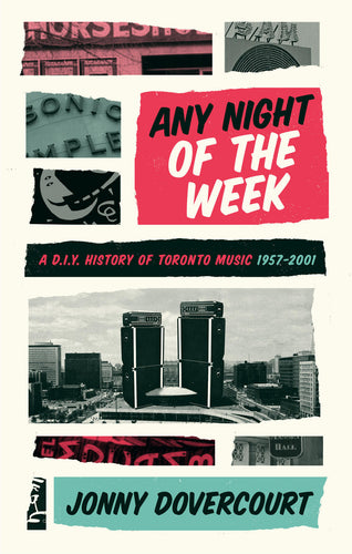 Any Night Of The Week: A D.I.Y. History of Toronto Music 1957-2001