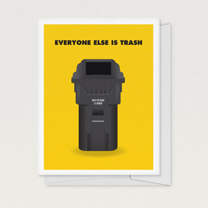 """Everyone Else Is Trash"" Greeting Card"