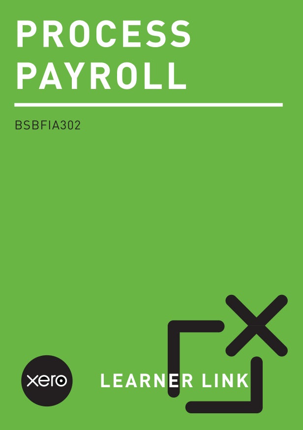 A06: BSBFIA302 Process Payroll with Xero 2nd Edition