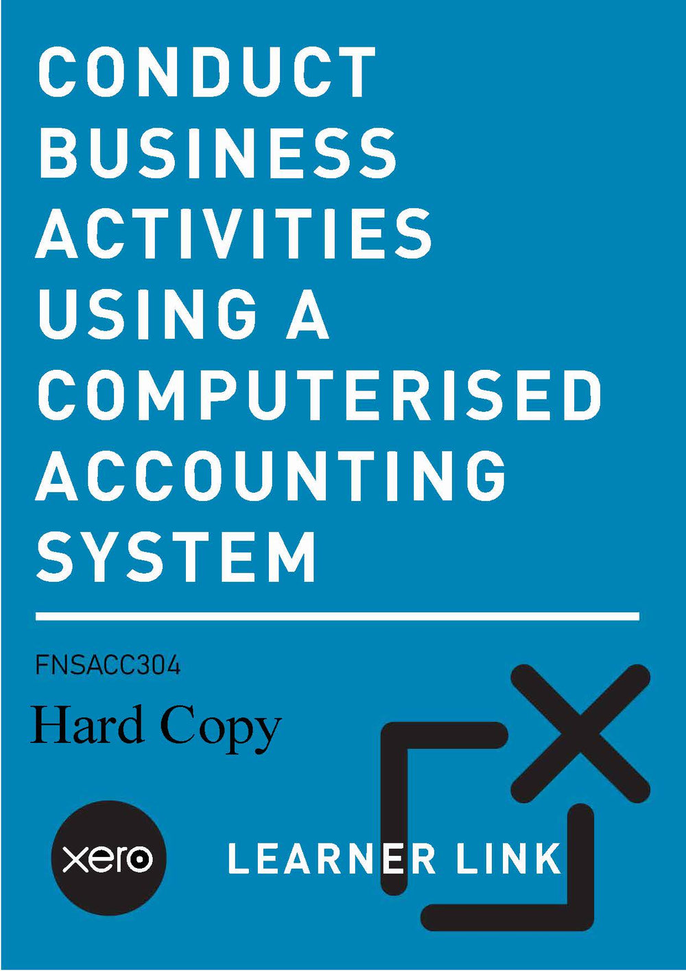 A07: FNSACC304 Xero Conduct Business Activities using a Computerised Accounting System 2nd Edition