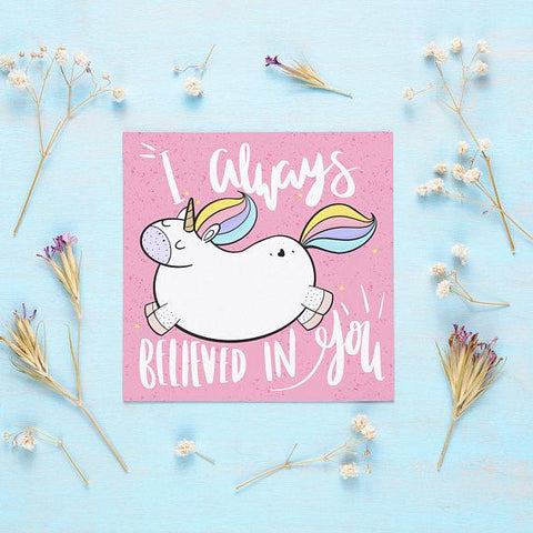 I Have Always Believed In You Unicorn Greeting Card