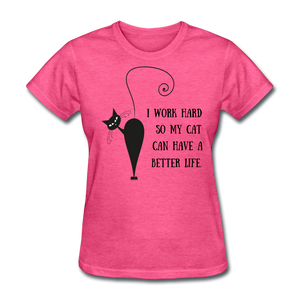 I Work Hard So My Cat Can Have a Better Life Women's T-Shirt - Fur Baby Whims