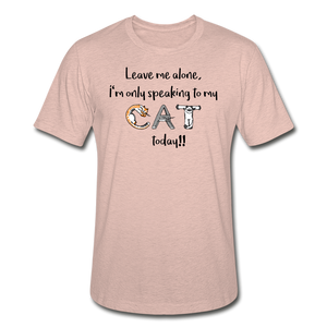 Leave Me Alone I'm Only Speaking to my Cat Today - Unisex Heather Prism T-Shirt - Fur Baby Whims