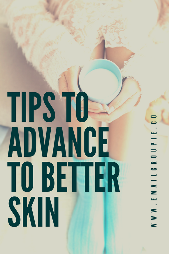 Tips to Advance to Better Skin