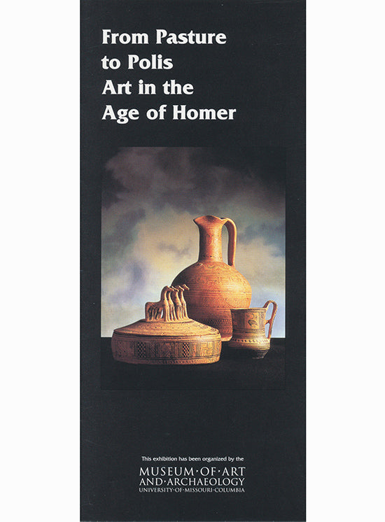 From Pasture to Polis Art in the Age of Homer (Exhibition Brochure)